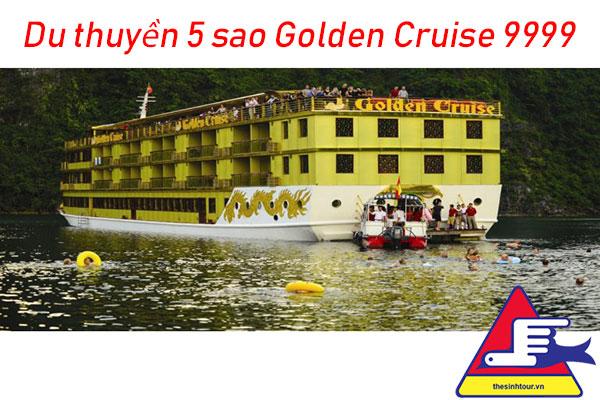 Tour du lịch du thuyền 5 sao Golden Cruise 9999 trọn gói